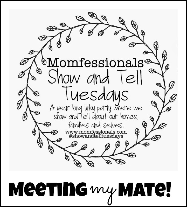 Show and Tell Tuesday: Meeting My Mate!