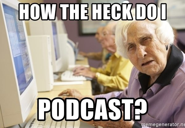 Podcasts…HELP!!
